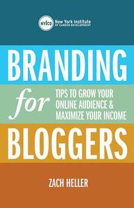 Branding for Bloggers: Tips to Grow Your Online Audience and Maximize Your Income (repost)