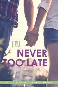 «Never Too Late» by Rhonda Helms,A. Destiny