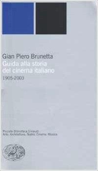 Guida alla storia del cinema italiano (1905-2003) - Gian Piero Brunetta