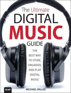 The Ultimate Digital Music Guide: The Best Way to Store, Organize, and Play Digital Music (repost)