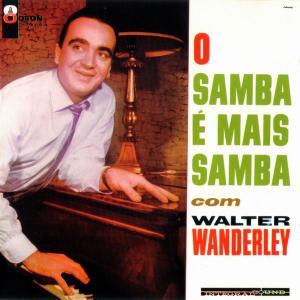 Walter Wanderley - O Samba É Mais Samba com Walter Wanderley (1962) [Reissue 2002]