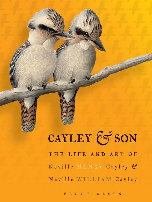 Cayley and Son The Life and Art of Neville Henry Cayley and Neville William Cayley