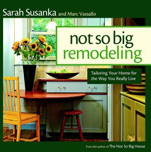 The Not So Big Remodeling: Tailoring Your Home for the Way You Really Live