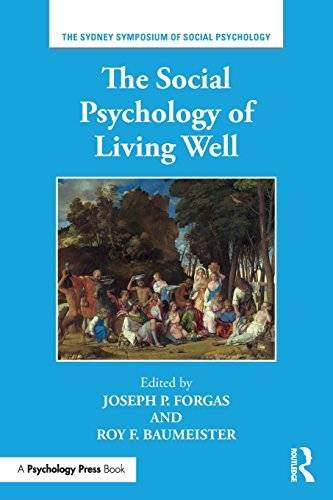 The Social Psychology of Living Well (Sydney Symposium of Social Psychology)
