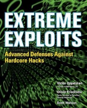 Extreme Exploits: Advanced Defenses Against Hardcore Hacks