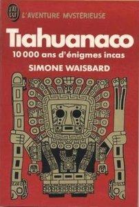 "Simone Waisbard, ""Tiahuanaco : 10000 ans d'énigmes incas"""