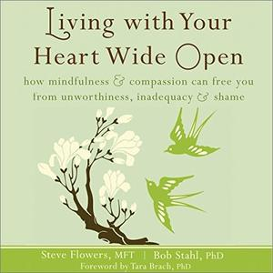 Living with Your Heart Wide Open [Audiobook]
