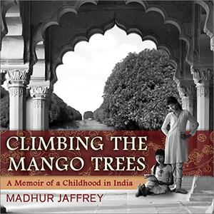 Climbing the Mango Trees: A Memoir of a Childhood in India [Audiobook]