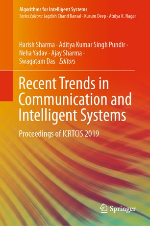 Recent Trends in Communication and Intelligent Systems: Proceedings of ICRTCIS 2019