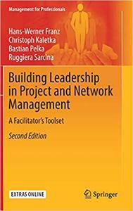 Building Leadership in Project and Network Management: A Facilitator`s Toolset  Ed 2