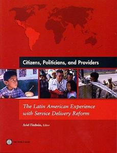 Citizens, Politicians and Providers: The Latin American Experience with Service Delivery Reform