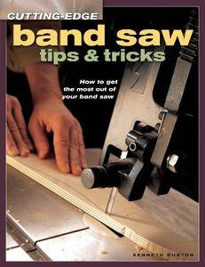 Band Saw Tips and Tricks: How to Get the Most Out of Your Band Saw