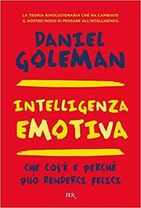 Daniel Goleman - Intelligenza emotiva. Che cos'è e perché può renderci felici (2011)