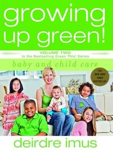 «Growing Up Green: Baby and Child Care» by Deirdre Imus