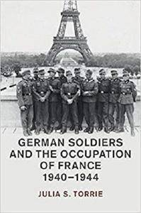 German Soldiers and the Occupation of France, 1940-1944 [Kindle Edition]
