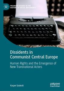 Dissidents in Communist Central Europe: Human Rights and the Emergence of New Transnational Actors