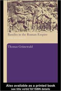 Thomas Grunewald - Bandits in the Roman Empire: Myth and Reality