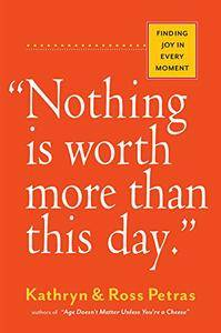 """Nothing Is Worth More Than This Day."": Finding Joy in Every Moment (repost)"