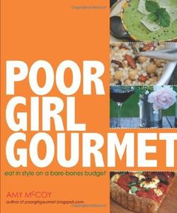 Poor Girl Gourmet: Eat in Style on a Bare Bones Budget