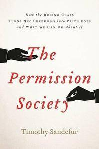 The Permission Society: How the Ruling Class Turns Our Freedoms into Privileges and What We Can Do About it (Repost)