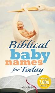 «Biblical Baby Names for Today: The Inspiration you need to make the perfect choice for you baby!» by Meera Lester