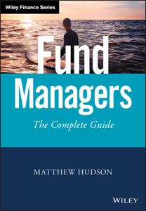 Fund Managers: The Complete Guide (Wiley Finance)