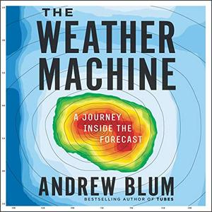 The Weather Machine: A Journey Inside the Forecast [Audiobook]