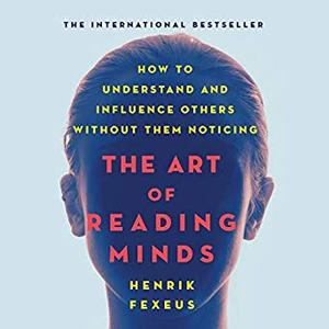 The Art of Reading Minds: How to Understand and Influence Others Without Them Noticing [Audiobook]