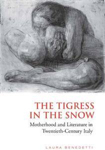Tigress in the Snow: Motherhood and Literature in Twentieth-Century Italy