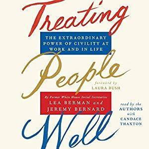 Treating People Well: The Extraordinary Power of Civility at Work and in Life [Audiobook]