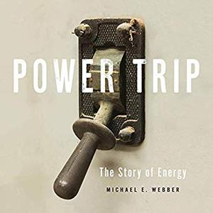 Power Trip: The Story of Energy [Audiobook]