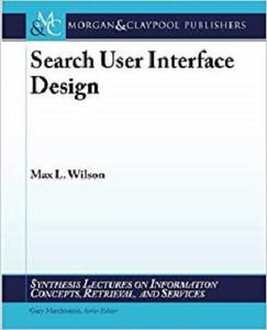 Search User Interface Design (Synthesis Lectures on Information Concepts, Retrieval, and Services) [Repost]