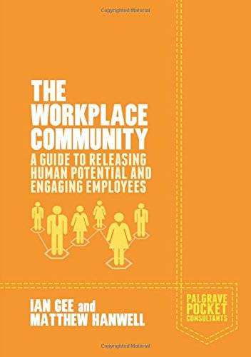 The Workplace Community: A Guide to Releasing Human Potential and Engaging Employees (Palgrave Pocket Consultants)(Repost)