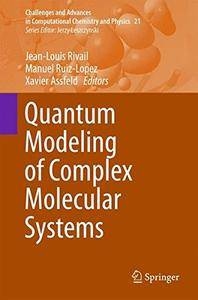 Quantum Modeling of Complex Molecular Systems (Challenges and Advances in Computational Chemistry and Physics) [Repost]