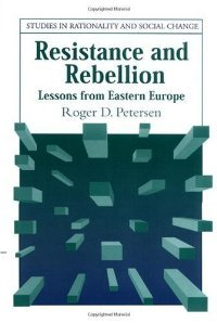 Resistance and Rebellion: Lessons from Eastern Europe (Studies in Rationality and Social Change)