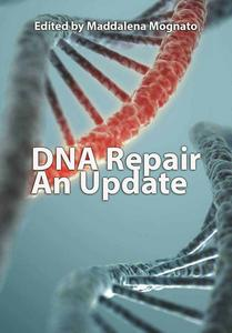 """DNA Repair: An Update"" ed. by Maddalena Mognato"