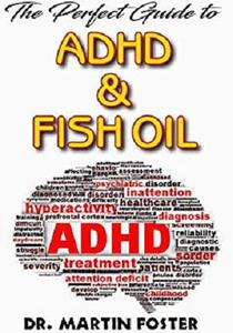 The Perfect Guide To Adhd and Fish Oil: Essential info on Adhd and Fish Oil, How Fish Oil is the perfect treatment for it!