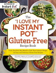 "«The ""I Love My Instant Pot®"" Gluten-Free Recipe Book» by Michelle Fagone"