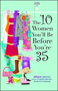 «The 10 Women You'll Be Before You're 35» by Alison James