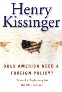 «Does America Need a Foreign Policy?: Toward a New Diplomacy for the 21st Century» by Henry Kissinger