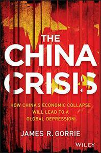 The China Crisis: How China's Economic Collapse Will Lead to a Global Depression