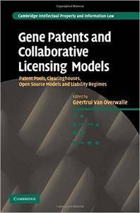 Gene Patents and Collaborative Licensing Models: Patent Pools, Clearinghouses, Open Source Models and Liability Regimes
