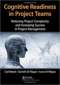 Cognitive Readiness in Project Teams: Reducing Project Complexity and Increasing Success in Project Management