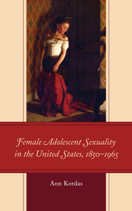 Female Adolescent Sexuality in the United States, 1850–1965