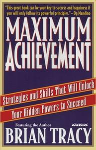 «Maximum Achievement: Strategies and Skills that Will Unlock Your Hidden» by Brian Tracy