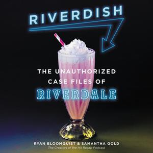 «Riverdish: The Unauthorized Case Files of Riverdale» by Ryan Bloomquist,Samantha Gold