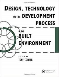Design, Technology and the Development Process in the Built Environment (Built Environment Series of Textbooks)