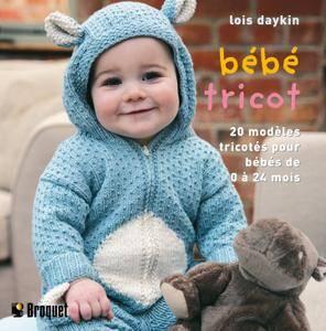 """Lois Daykin, """"Bébé tricot : 20 Modèles tricotés pour les bébés de 0 à 24 mois"""""""