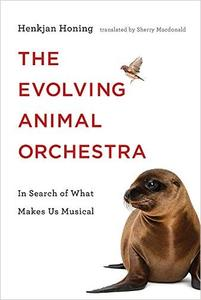 The Evolving Animal Orchestra: In Search of What Makes Us Musical (The MIT Press)