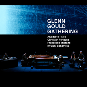 Alva Noto, Nilo, Christian Fennesz, Francesco Tristano & Ryuichi Sakamoto - Glenn Gould Gathering (2018)